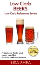 Low Carb Beer Reviews - Low Carb Reference ebook by Lisa Shea