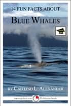 14 Fun Facts About Blue Whales: Educational Version ebook by Caitlind L. Alexander
