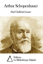 Arthur Schopenhauer ebook by Paul Challemel-Lacour