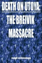 Death on Utoya: The Breivik Massacres ebook by Rudolf Schlossberg