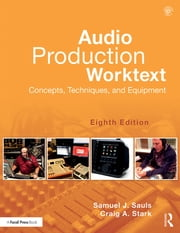 Audio Production Worktext - Concepts, Techniques, and Equipment ebook by Samuel J. Sauls,Craig A. Stark
