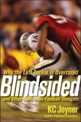 Blindsided - Why the Left Tackle is Overrated and Other Contrarian Football Thoughts ebook by K. C. Joyner