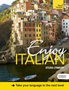 Enjoy Intermediate Italian: Teach Yourself - Enhanced Edition ebook by Sylvia Lymbery
