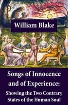 Songs of Innocence and of Experience: Showing the Two Contrary States of the Human Soul (Illuminated Manuscript with the Original Illustrations of William Blake) ebook by William Blake,William Blake