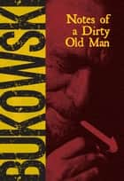 Notes of a Dirty Old Man ebook by Charles Bukowski