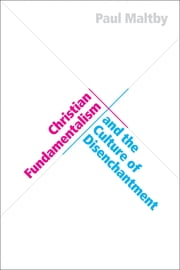 Christian Fundamentalism and the Culture of Disenchantment ebook by Paul Maltby