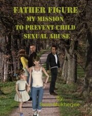 Father Figure: My Mission to Prevent Child Sexual Abuse ebook by Sumi Mukherjee