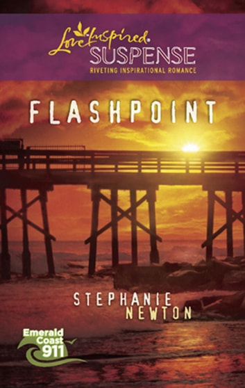 Flashpoint (Mills & Boon Love Inspired) (Emerald Coast 911, Book 4) ebook by Stephanie Newton