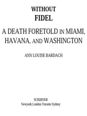Without Fidel - A Death Foretold in Miami, Havana and Washington ebook by Ann Louise Bardach