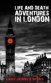 Life and Death Adventures in London ebook by Lady Jewels Diva®