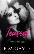 Teased ebook by E.M. Gayle, Eliza Gayle