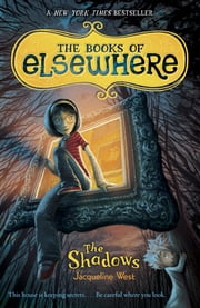 The Shadows - The Books of Elsewhere: Volume 1 ebook by Jacqueline West