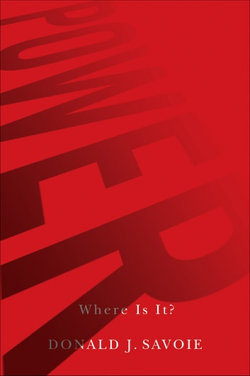 Power - Where Is It? ebook by Donald J. Savoie
