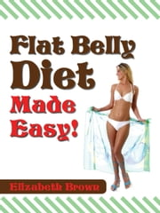Flat Belly Diet Made Easy ebook by Elizabeth Brown