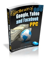 Effective Use of Google, Yahoo & Facebook PPC ebook by Anonymous