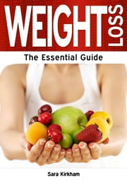 Weight Loss: The Essential Guide ebook by Sara Kirkham