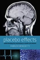 Placebo Effects: Understanding the mechanisms in health and disease ebook by Fabrizio Benedetti