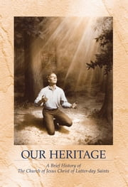 Our Heritage - A Brief History of the Church of Jesus Christ of Latter-day Saints ebook by The Church of Jesus Christ of Latter-day Saints