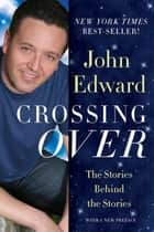 Crossing Over - The Stories Behind the Stories ebook by John Edward