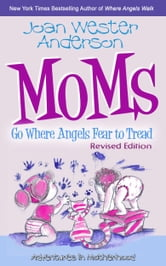 Moms Go Where Angels Fear to Tread, Revised Edition ebook by Joan Anderson