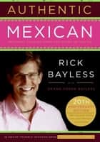 Authentic Mexican - Regional Cooking from the Heart of Mexico ebook by Mr. Rick Bayless