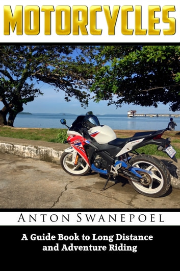 Motorcycles a guide book to long distance and adventure riding motorcycles a guide book to long distance and adventure riding ebook by anton swanepoel fandeluxe Gallery
