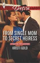 From Single Mom to Secret Heiress ebook by Kristi Gold