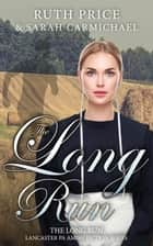 The Long Run - The Long Run; Lancaster PA Amish Fiction, #1 ebook by Ruth Price, Sarah Carmichael