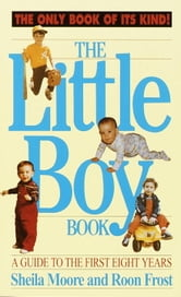 The Little Boy Book - A Guide to the First Eight Years ebook by Sheila Moore