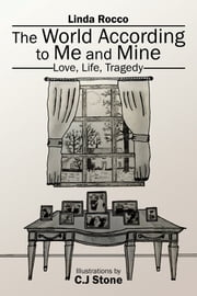 The World According to Me and Mine - Love, Life, Tragedy ebook by Linda Rocco,C.J Stone