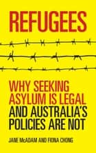 Refugees - Why seeking asylum is legal and Australia's policies are not ebook by Jane McAdam, Fiona Chong