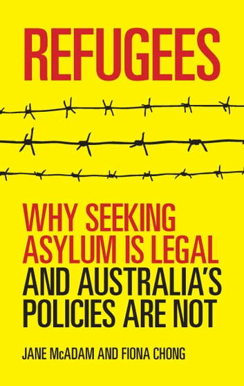 Refugees - Why seeking asylum is legal and Australia's policies are not ebook by Jane McAdam,Fiona Chong