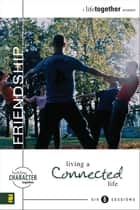 Friendship - Living a Connected Life eBook by Brett Eastman, Dee Eastman, Todd Wendorff,...