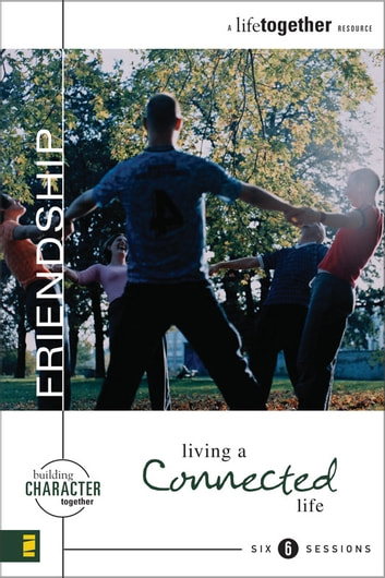 Friendship - Living a Connected Life eBook by Brett Eastman,Dee Eastman,Todd Wendorff,Denise Wendorff