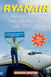 Ryanair - How a Small Irish Airline Conquered Europe ebook by Siobhan Creaton
