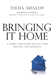 Bringing It Home - A Nurse Discovers the World Beyond the Hospital ebook by Tilda Shalof,Judith Shamian