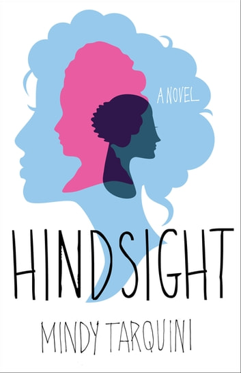 Hindsight - A Novel ebook by Mindy Tarquini