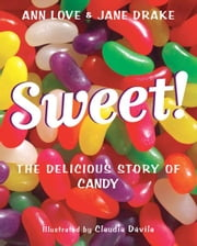 Sweet! - The Delicious Story of Candy ebook by Ann Love,Jane Drake,Claudia Davila