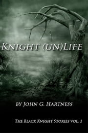 Knight (un)Life - A Black Knight Short Story Collection ebook by John Hartness