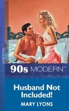 Husband Not Included (Mills & Boon Vintage 90s Modern) ebook by Mary Lyons