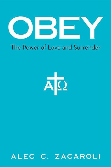 Obey - The Power of Love and Surrender ebook by Alec C. Zacaroli