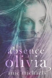 The Absence of Olivia - Love and Loss, #1 ebook by Anie Michaels