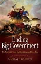 Ending Big Government ebook by Michael  Dahlen