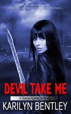 Devil Take Me ebook by Karilyn  Bentley