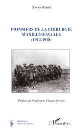 Pionniers de la chirurgie maxillo-faciale: (1914-1918) ebook by Xavier Riaud