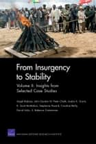 From Insurgency to Stability - Volume II: Insights from Selected Case Studies ebook by Angel Rabasa, John Gordon, IV,...