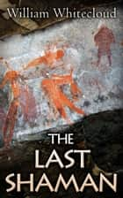 The Last Shaman ebook by William Whitecloud