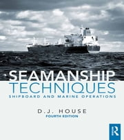 Seamanship Techniques - Shipboard and Marine Operations ebook by David House