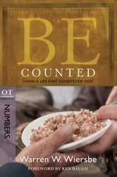 Be Counted (Numbers) - Living a Life That Counts for God ebook by Warren W. Wiersbe