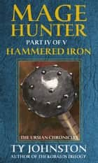 Mage Hunter: Episode 4: Hammered Iron ebook by Ty Johnston